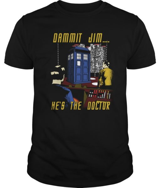 Dammit Jim He Is The Doctor Shirt