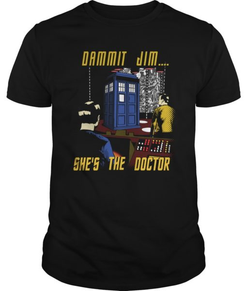 Dammit Jim Shes The Doctor Shirt