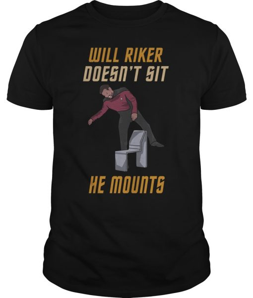 Will Riker Does Not Sit He Mounts shirt