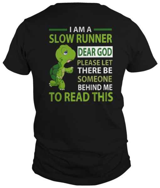 I am A Slow Runner Dear God Please Let There Be Someone Behind Me To Read This Shirt