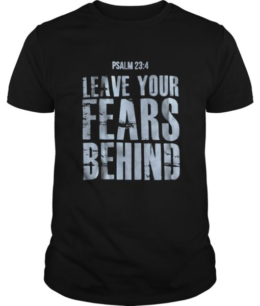 Psalm 23 4 Leave Your Fears Behind Shirt